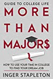 More Than Majors: How to use your time in college to find your dream job, Guide to College Life