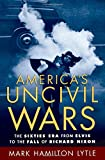 img - for America's Uncivil Wars: The Sixties Era from Elvis to the Fall of Richard Nixon book / textbook / text book