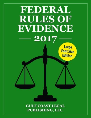 Federal Rules of Evidence 2017, Large Font Edition: Complete Rules as Revised for 2017