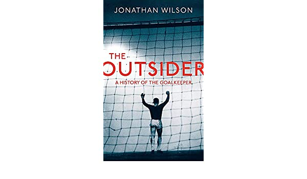 The Outsider: A History of the Goalkeeper: Amazon.es: Jonathan Wilson: Libros en idiomas extranjeros