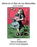 Alicia en el País de las Maravillas (Ilustrado) (Nueva Traducción Fiel al Texto Original con Notas) (Spanish Edition)