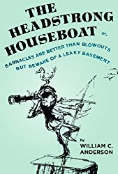 The Headstrong Houseboat or, Barnacles Are Better Than Blowouts But Beware of a Leaky Basement