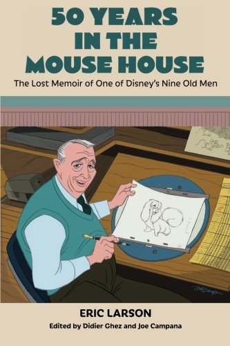 50 Years In The Mouse House  The Lost Memoir Of One Of Disney's Nine Old Men