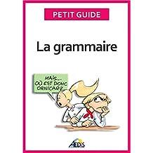La grammaire: Devenez incollable sur les règles linguistiques de la langue française (Petit guide t. 130) (French Edition)