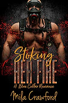Stoking Her Fire: A Blue Collar Romance by [Crawford, Mila]