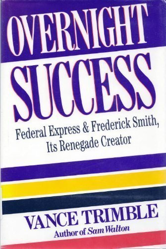 Overnight Success   Federal Express And  Frederick Smith  Its Renegade Creator