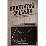 Surviving College: How NOT to Take College Too Seriously, and Still Survive