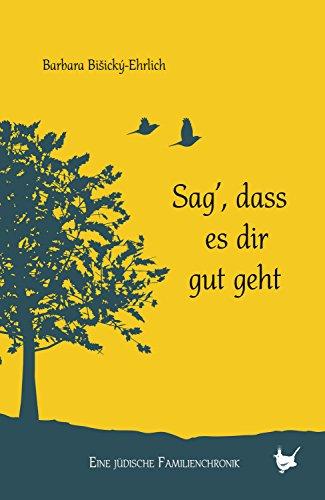 Sag, dass es dir gut geht: Eine jüdische Familienchronik (German Edition)