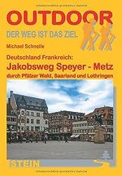 Deutschland Frankreich: Jakobsweg Speyer - Metz durch Pfälzer Wald, Saarland und Lothringen