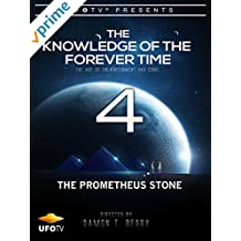 The Knowledge of the Forever Time 4 - The Prometheus Stones