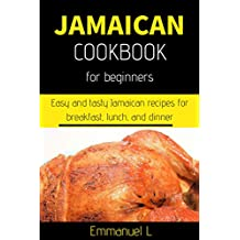 Jamaican Cookbook for Beginners: Easy and tasty Jamaican recipes for breakfast, lunch, and dinner