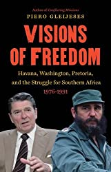Visions of Freedom: Havana, Washington, Pretoria, and the Struggle for Southern Africa, 1976-1991 (New Cold War History)