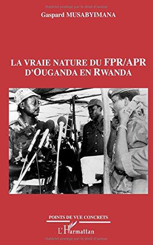 Vraie nature du FPR APR d'Ouganda en Rwanda (French Edition) PDF