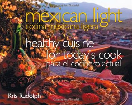 Mexican Light/Cocina Mexicana Ligera: Healthy Cuisine for Today's Cook/Para el Cocinero Actual (Great American Cooking Series) by Kris Rudolph