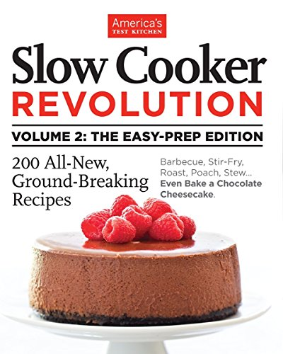Slow Cooker Revolution Volume 2: The Easy-Prep Edition: 200 All-New, Ground-Breaking Recipes (Slow Cooker Atk)