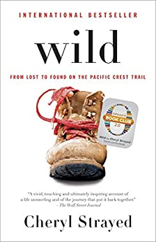 Wild (Oprah's Book Club 2.0 Digital Edition): From Lost to Found on the Pacific Crest Trail by [Strayed, Cheryl]