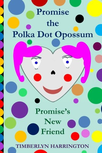 Promise the Polkadot Opossum: Promise Meets a New Friend (Promise and Crunchy Adventures) (Volume 1) ebook