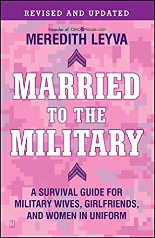 Married to the Military: A Survival Guide for Military Wives, Girlfriends, and Women in Uniform (Army Wives Handbook)