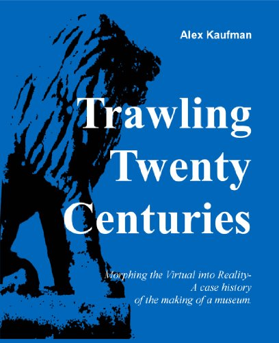 Trawling Twenty Centuries: Morphing the Virtual into Reality- A case history of the making of a museum. por Alex Kaufman