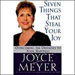 Seven Things That Steal Your Joy: Overcoming the Obstacles to Your Happiness   Joyce Meyer