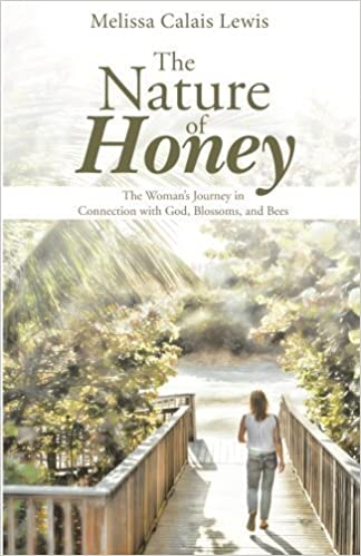 The Nature of Honey: The Woman's Journey in Connection with God, Blossoms, and Bees by Melissa Calais Lewis (2015-01-07)