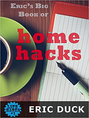 Eric's Big Book of Home Hacks (Life Hacks 1