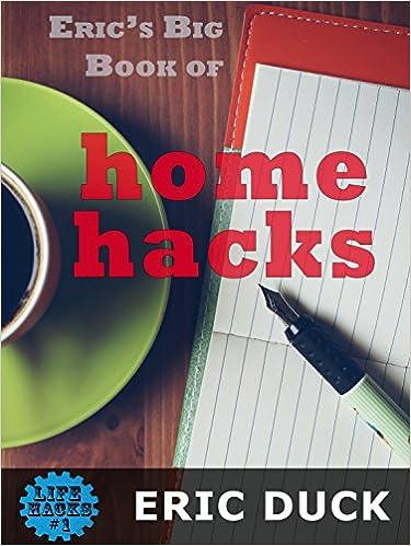 Eric's Big Book of Home Hacks (Life Hacks 1