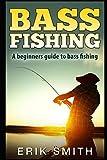 Bass Fishing: A beginners guide to Bass Fishing