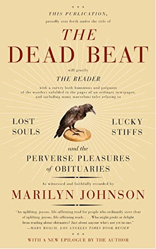 The Dead Beat: Lost Souls, Lucky Stiffs, and the Perverse Pleasures of Obituaries (P.S.) pdf