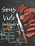 Sous Vide Cookbook: 575 Best Sous Vide Recipes of All Time (with Nutrition Facts and Everyday Recipes)