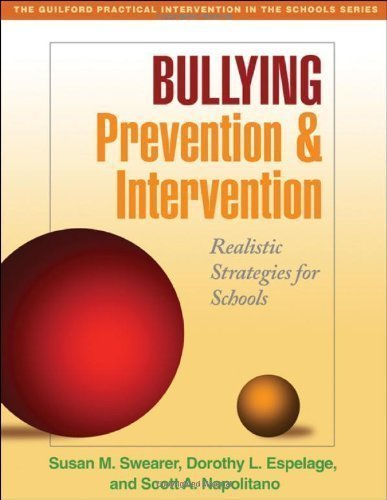 Bullying Prevention and Intervention: Realistic Strategies for Schools (The Guilford Practical Intervention in the Schools Series) 1st (first) Edition by Susan M. Swearer, Dorothy L. Espelage, Scott A. Napolitano published by The Guilford Press (2009)