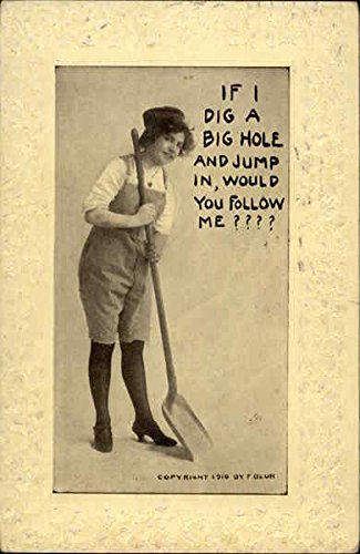 If I Dig a Big Hole and Jump in, Would you Follow me Women Original Vintage Postcard - Dig Big Hole