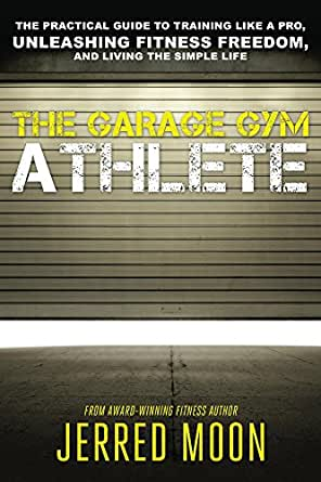 Amazon.com: the garage gym athlete: the practical guide to training