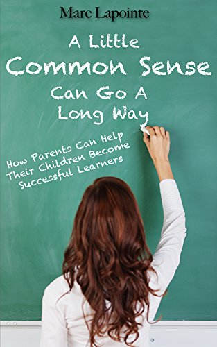 A Little Common Sense Can Go A Long Way: How Parents Can Help Their Children Become Successful Learners