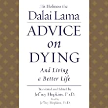 Advice on Dying: And Living a Better Life Audiobook by His Holiness the Dalai Lama Narrated by Jeffrey Hopkins Ph.D.