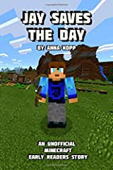 Jay Saves the Day: An Unofficial Minecraft Story For Early Readers (Unofficial Minecraft Early Reader Stories) Paperback