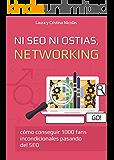 Ni SEO ni ostias, NETWORKING: Consigue 1000 fans incondicionales pasando del SEO. La mejor forma de llevar tu blog al siguiente nivel.