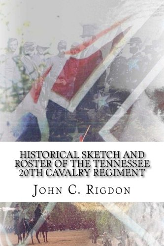 Historical Sketch and Roster of The Tennessee 20th Cavalry Regiment (Tennessee Regimental History Series) (Volume 64)