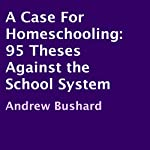 A Case For Homeschooling: 95 Theses Against the School System | Andrew Bushard