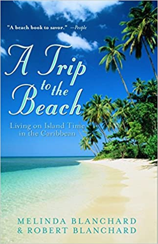 A Trip To The Beach: Living On Island Time In The Caribbean: Melinda  Blanchard, Robert Blanchard: 9780609807484: Amazon.com: Books