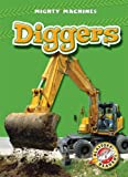 Diggers (Blastoff! Readers: Mighty Machines) (Blastoff Readers. Level 1)