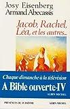 A Bible ouverte, tome 4 : Jacob, Rachel, Léa et les autres
