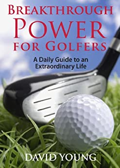 Breakthrough Power for Golfers: A Daily Guide to an Extraordinary Life by [Young, David]