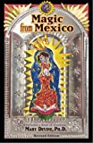 img - for Magic from Mexico--New Edition: Spells, Prayers & Recipes by Mary Virginia Devine (2000-09-08) book / textbook / text book