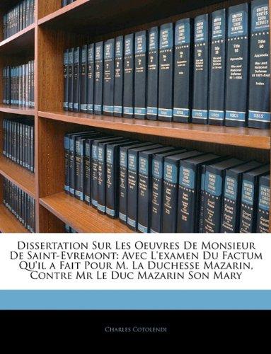 Dissertation Sur Les Oeuvres De Monsieur De Saint-Evremont: Avec L'examen Du Factum Qu'il a Fait Pour M. La Duchesse Mazarin, Contre Mr Le Duc Mazarin Son Mary (French Edition) PDF