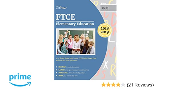 Ftce Elementary Education K 6 Study Guide 2018 2019 Ftce 060 Exam