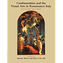 Confraternities and the Visual Arts in Renaissance Italy: Ritual, Spectacle, Image
