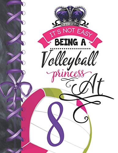 It's Not Easy Being A Volleyball Princess At 8: Team Sport Doodling Blank Lined Writing Journal Diary For Girls por Krazed Scribblers
