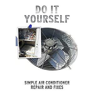 Do It Yourself Simple Air Conditioner Repair and Fixes