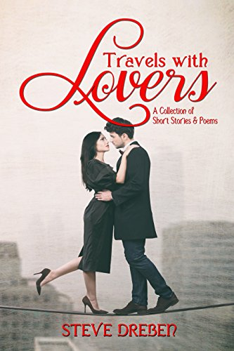 Travels with Lovers - A Collection of Short Stories & Poems by Steve Dreben